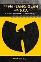 The Wu Tang Clan and RZA  A Trip through Hip Hop s 36 Chambers PDF