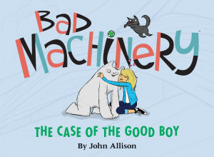 Bad Machinery Volume 2  The Case of the Good Boy PDF