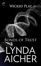 Bonds of Trust: Book One of Wicked Play: A BDSM erotic romance