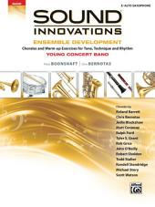 Sound Innovations for Concert Band: Ensemble Development for Young Band - Alto Saxophone: Chorales and Warm-up Exercises for Tone, Technique, and Rhythm