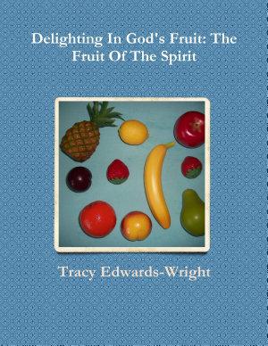 Delighting In God s Fruit  The Fruit Of The Spirit