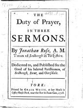 The Duty of Prayer, in Three Sermons, Etc