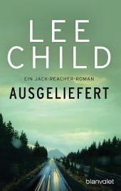 Ausgeliefert: Ein Jack-Reacher-Roman
