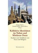Kollektive Identit  ten im Nahen und Mittleren Osten  Studien zum Verh  ltnis von Staat und Religion