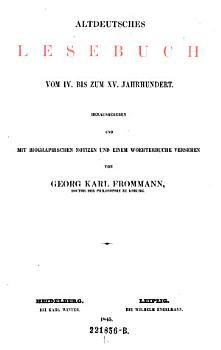 Altdeutsches Lesebuch vom 4  bis zum 15  Jahrh  Hrsg  u  mit biographischen Notizen u  einem Woerterbuche versehen von Georg Karl Frommann PDF