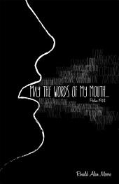 May the Words of My Mouth: Lessons from Life's Instruction Manual