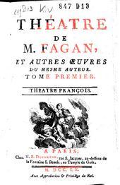 Théatre de m. Fagan: et autres œuvres du mesme auteur, Volume1