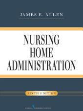 Nursing Home Administration, Sixth Edition: Edition 6