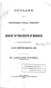 Outline of a Proposed Final Report of a Survey of the State of Michigan to be Made in Pursuance of an Act Approved March 16, 1869