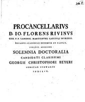 Procancellarivs D. Io. Florens Rivinvs ... Solemnia Doctoralia Candidati Clarissimi Georgii Christophori Beyeri Ichstad. Schwarzb. Indicit