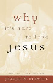 Why It S Hard To Love Jesus