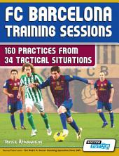 FC Barcelona Training Sessions - 160 Practices: from 34 Tactical Situations