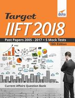 TARGET IIFT 2018  Past Papers 2005   2017    5 Mock Tests 10th Edition PDF