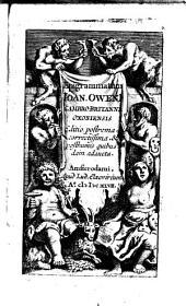 Epigrammatum Ioan. Oweni Cambro Britanni oxoniensis: editio postrema, correctissima, et posthumis quibusdam adaucta