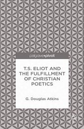 T.S. Eliot and the Fulfillment of Christian Poetics