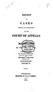 Reports of Cases Argued and Determined in the General Court and Court of Appeals of the State of Maryland, Form 1800 ... [to 1826]: Volume 6