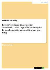 Reformvorschläge im deutschen Steuerrecht - eine Gegenüberstellung der Reformkonzeptionen von Mitschke und Lang
