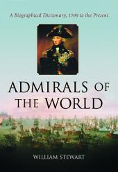 Admirals of the World: A Biographical Dictionary, 1500 to the Present
