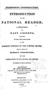 Pierpont's Introduction: Introduction to The National Reader; a Selection of Easy Lessons, Designed to Fill the Same Place in the Common Schools of the United States that is Held by Murray's Introduction, and the Compilations of Guy, Mylius, and Pinnock, in Those of Great Britain