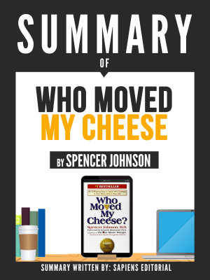Summary Of  Who Moved My Cheese    By Spencer Johnson