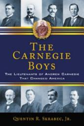 The Carnegie Boys: The Lieutenants of Andrew Carnegie That Changed America