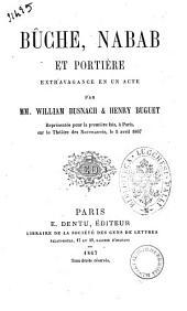 Bûche, nabab et portière, extravagance en 1 acte, par MM. William Busnach et Henry Buguet. (Paris, théâtre des Nouveautés, 5 avril 1867.)
