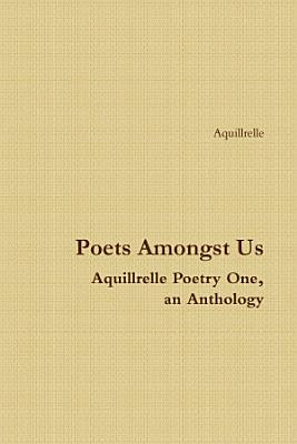 Poets Amongst Us Aquillrelle Poetry One  an Anthology