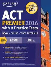 Kaplan ACT Premier 2016 with 8 Practice Tests: Personalized Feedback + Book + Online + Video Tutorials