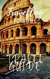 Rome Travel Guide 2017: The most up-to-date, reliable and complete guide to the Eternal city.
