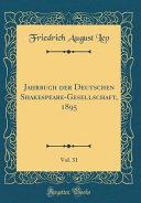 Jahrbuch Der Deutschen Shakespeare Gesellschaft  1895  Vol  31  Classic Reprint  PDF