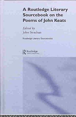 A Routledge Literary Sourcebook on the Poems of John Keats