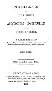Presbyterianism the truly Primitive and Apostolical Constitution of the Church of Christ
