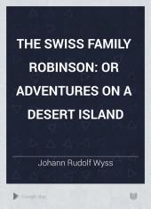 The Swiss Family Robinson: or adventures on a desert island