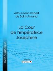 La Cour de l'impératrice Joséphine