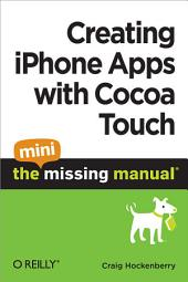 Creating iPhone Apps with Cocoa Touch: The Mini Missing Manual