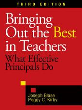 Bringing Out the Best in Teachers: What Effective Principals Do, Edition 3