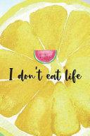 I Don't Eat Life
