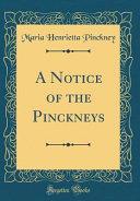 A Notice of the Pinckneys (Classic Reprint)
