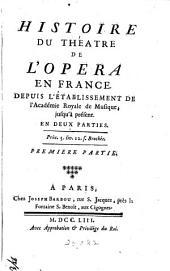 Histoire du Théatre de l'opera en France: Depuis l'établissement de l'Académie royale de musique, jusqu'à présent