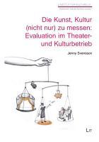Die Kunst  Kultur  nicht nur  zu messen  Evaluation im Theater  und Kulturbetrieb PDF