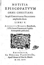 Notitia episcopatuum orbis christiani ... libri V.