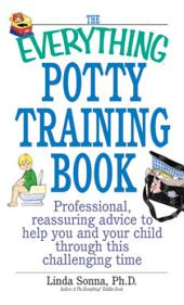 The Everything Potty Training Book: Professional, Reassuring Advice to Help You and Your Child Through This Challenging Time