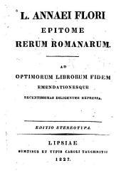 L. Annaei Flori Epitome rerum romanarum: Ad optimorum librorum fidem emendationesque recentissimas diligenter expressa