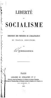 Liberté et socialisme: ou, Discussion des principes de l'organisation du travail industriel