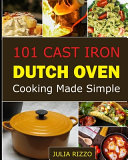 101 Cast Iron Dutch Oven Cooking Made Simple
