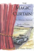 The Magic Curtain  the Mexican American Border in Fiction  Film  and Song PDF
