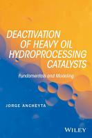 Deactivation of Heavy Oil Hydroprocessing Catalysts PDF