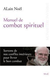 Manuel de combat spirituel: Sortons de nos conflits intérieurs pour livrer le bon combat