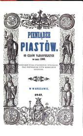 Pieniądze Piastów od czasów najdawniejszych do roku 1300: rozbiorem źródeł spółczesnych i wykopalisk, oraz porównaniem typów mennicznych objaśnione
