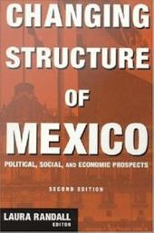 Changing Structure of Mexico: Political, Social, and Economic Prospects
